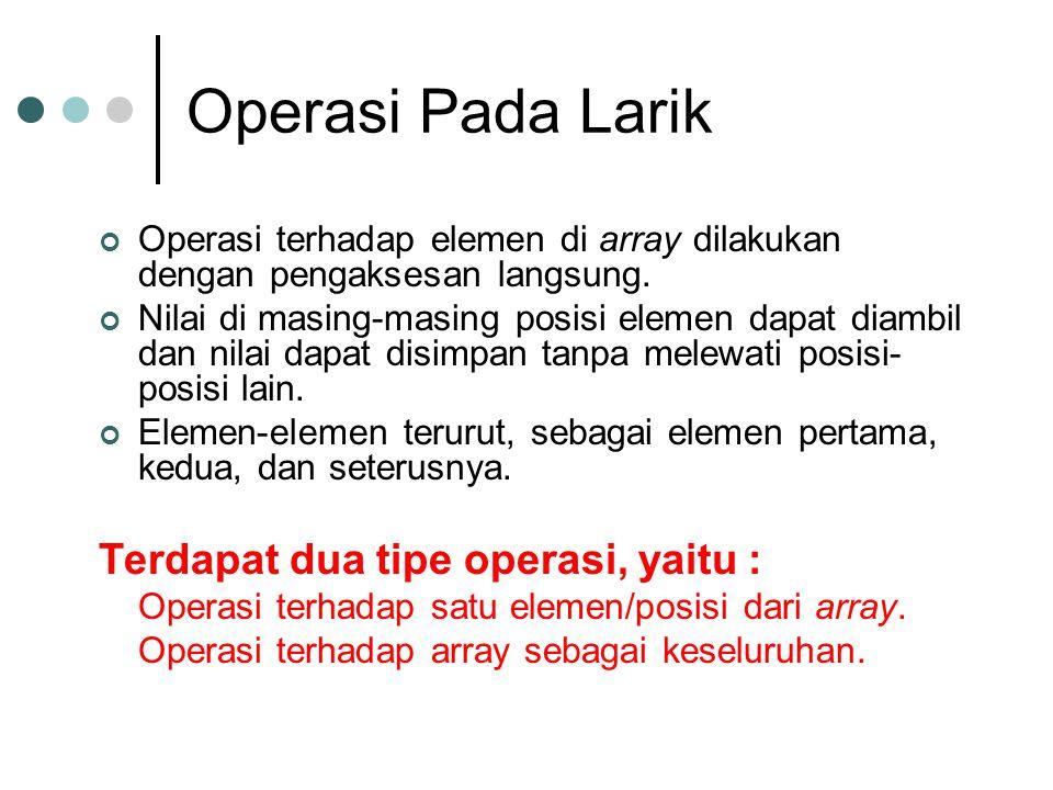 Operasi Pada Larik Terdapat dua tipe operasi, yaitu :