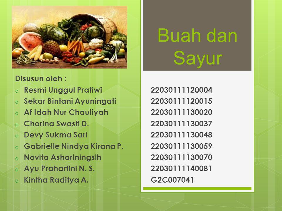 Buah dan Sayur Disusun oleh : Resmi Unggul Pratiwi 22030111120004