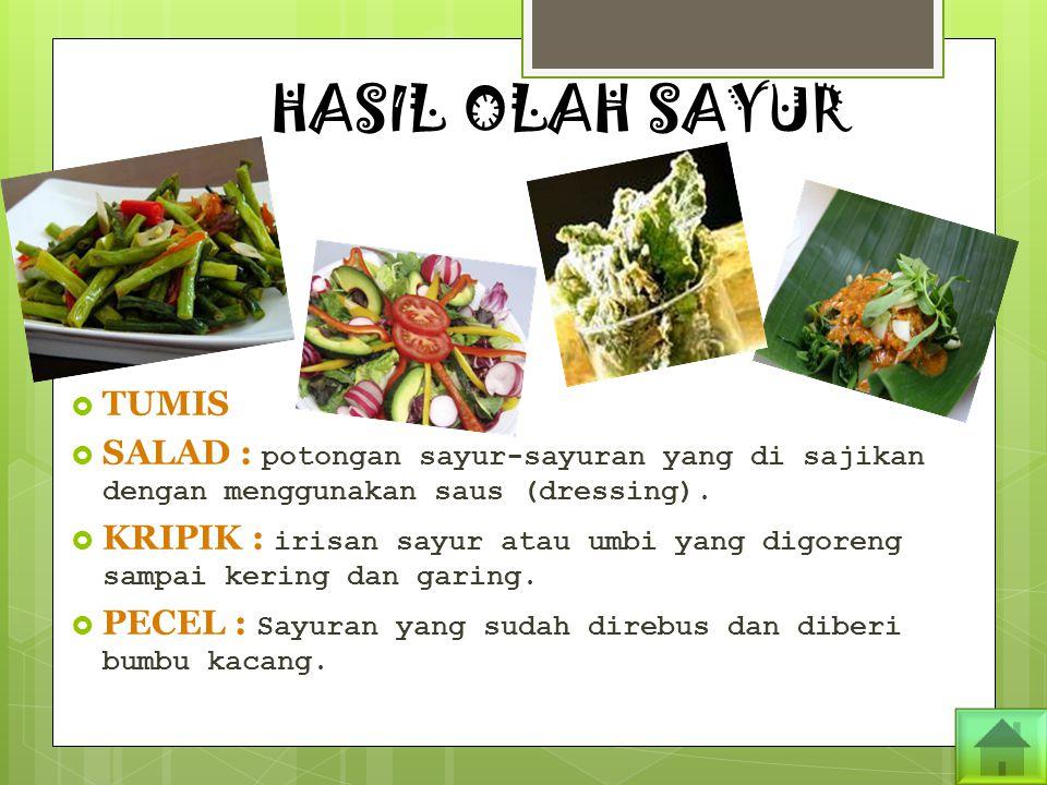 HASIL OLAH SAYUR TUMIS. SALAD : potongan sayur-sayuran yang di sajikan dengan menggunakan saus (dressing).