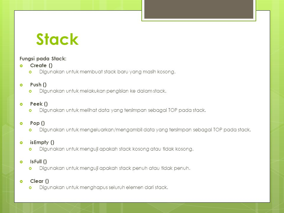 Stack Fungsi pada Stack: Create () Push () Peek () Pop () isEmpty ()