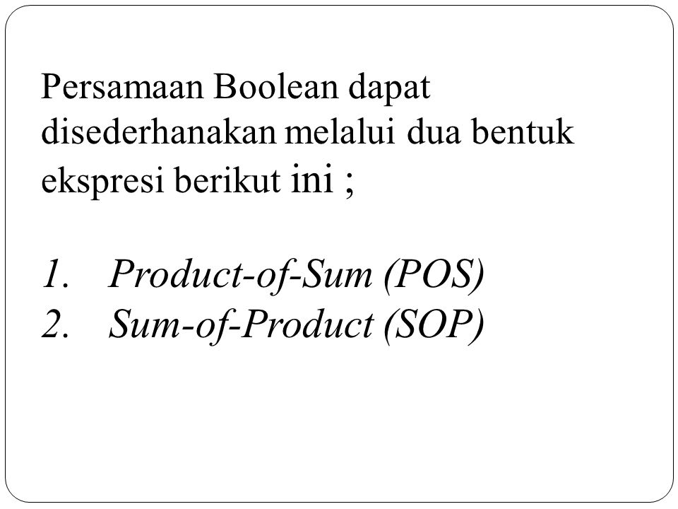 1. Product-of-Sum (POS) 2. Sum-of-Product (SOP)