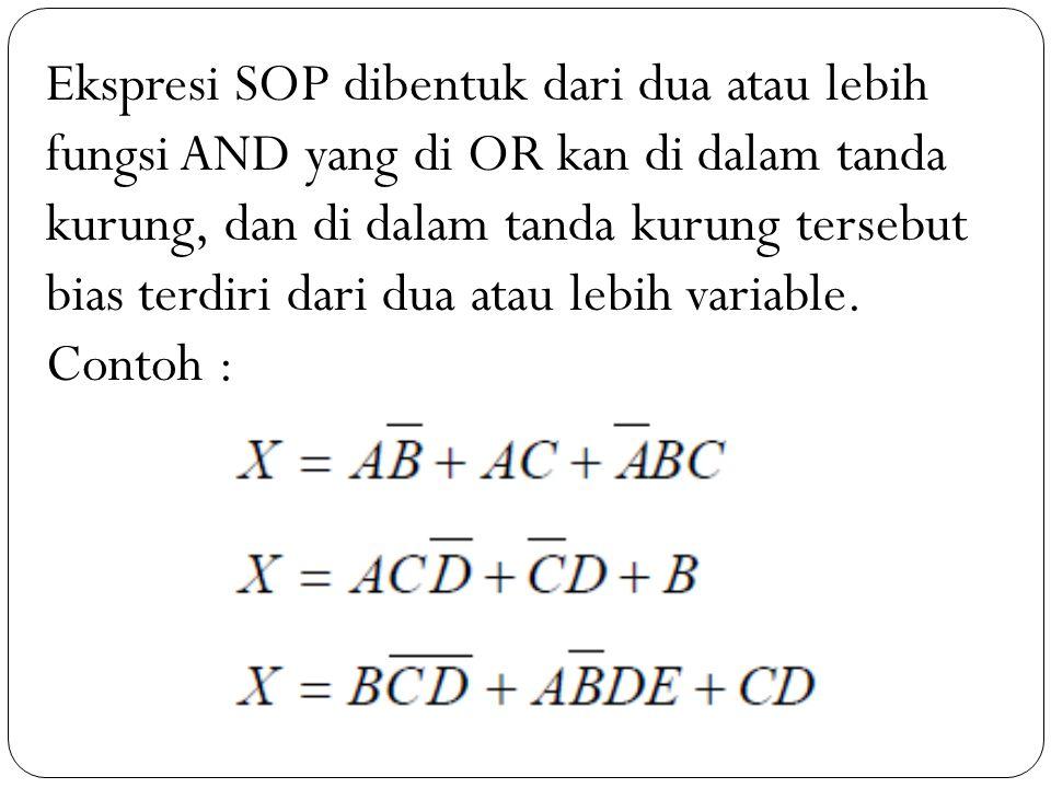 Ekspresi SOP dibentuk dari dua atau lebih fungsi AND yang di OR kan di dalam tanda kurung, dan di dalam tanda kurung tersebut bias terdiri dari dua atau lebih variable.