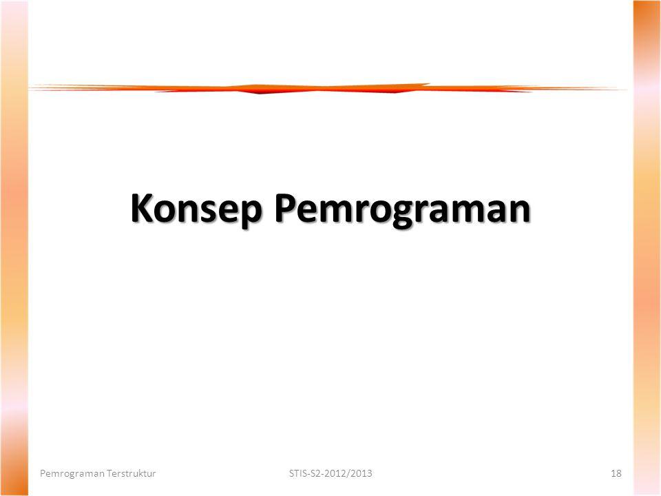 Konsep Pemrograman Pemrograman Terstruktur STIS-S2-2012/2013