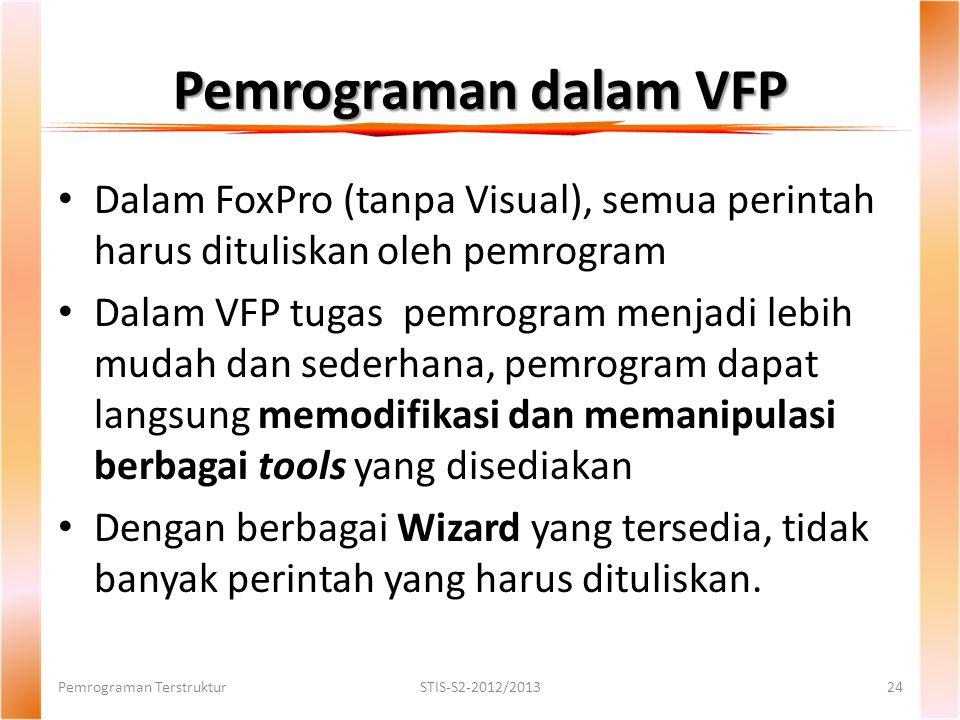 Pemrograman dalam VFP Dalam FoxPro (tanpa Visual), semua perintah harus dituliskan oleh pemrogram.