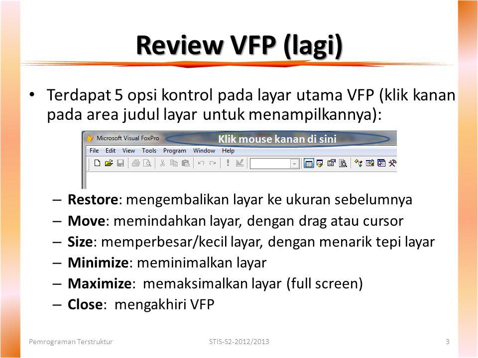Review VFP (lagi) Terdapat 5 opsi kontrol pada layar utama VFP (klik kanan pada area judul layar untuk menampilkannya):