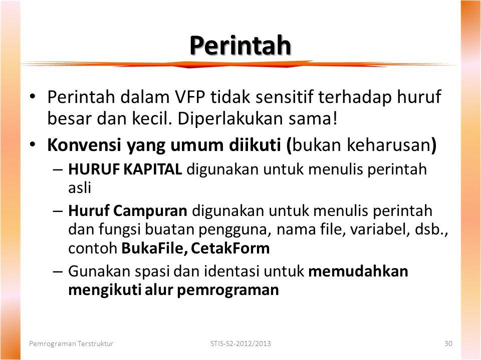 Perintah Perintah dalam VFP tidak sensitif terhadap huruf besar dan kecil. Diperlakukan sama! Konvensi yang umum diikuti (bukan keharusan)
