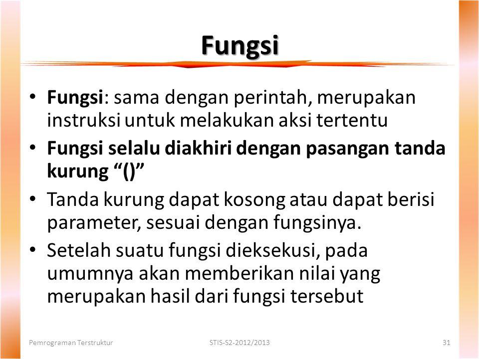 Fungsi Fungsi: sama dengan perintah, merupakan instruksi untuk melakukan aksi tertentu. Fungsi selalu diakhiri dengan pasangan tanda kurung ()