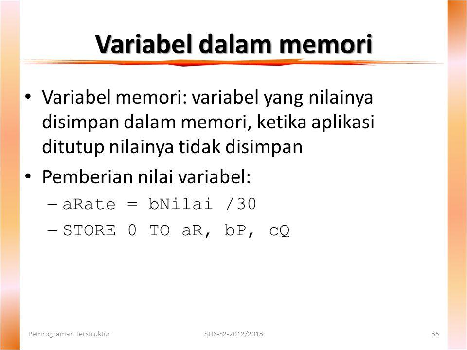Variabel dalam memori Variabel memori: variabel yang nilainya disimpan dalam memori, ketika aplikasi ditutup nilainya tidak disimpan.