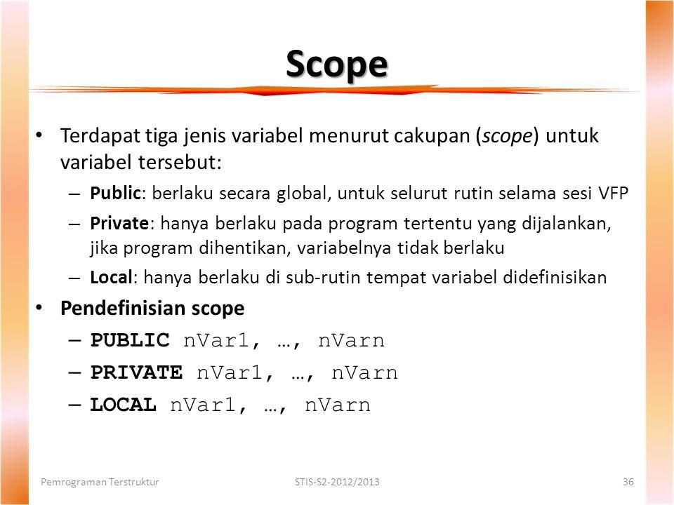Scope Terdapat tiga jenis variabel menurut cakupan (scope) untuk variabel tersebut: