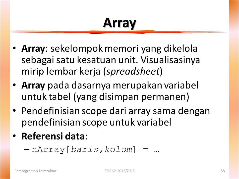Array Array: sekelompok memori yang dikelola sebagai satu kesatuan unit. Visualisasinya mirip lembar kerja (spreadsheet)