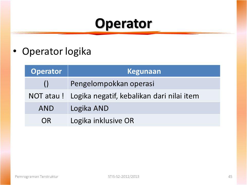 Operator Operator logika Operator Kegunaan () Pengelompokkan operasi