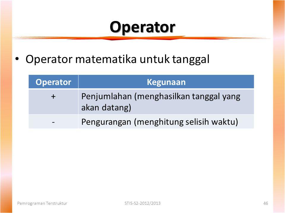 Operator Operator matematika untuk tanggal Operator Kegunaan +