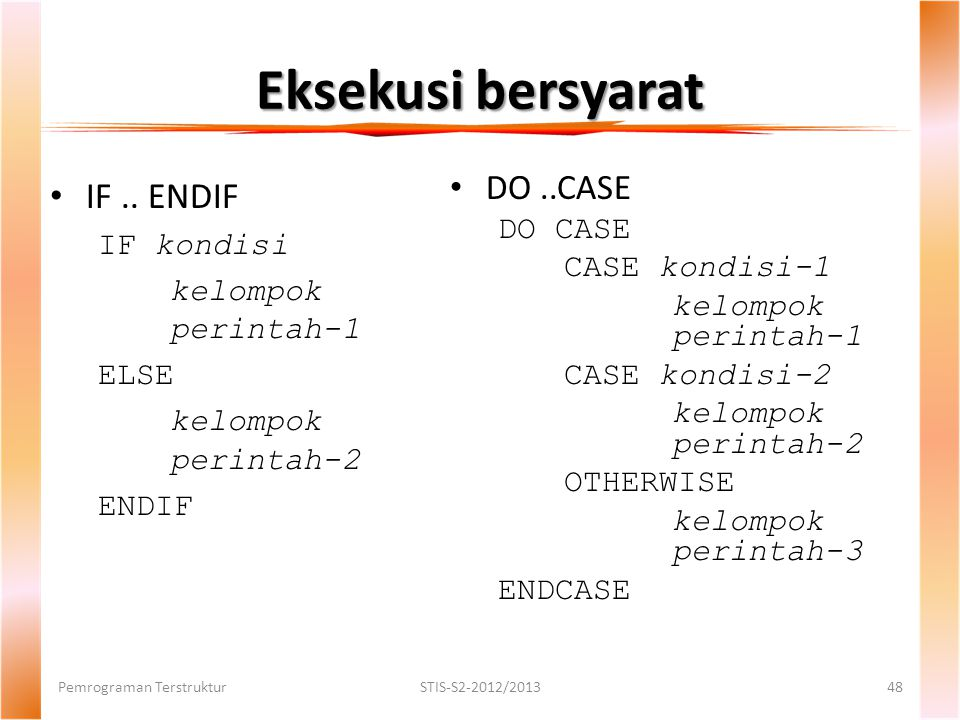 Eksekusi bersyarat IF .. ENDIF DO ..CASE DO CASE IF kondisi