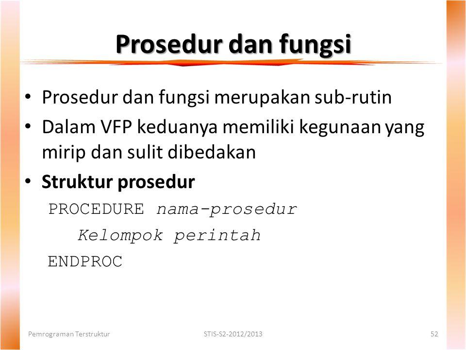 Prosedur dan fungsi Prosedur dan fungsi merupakan sub-rutin