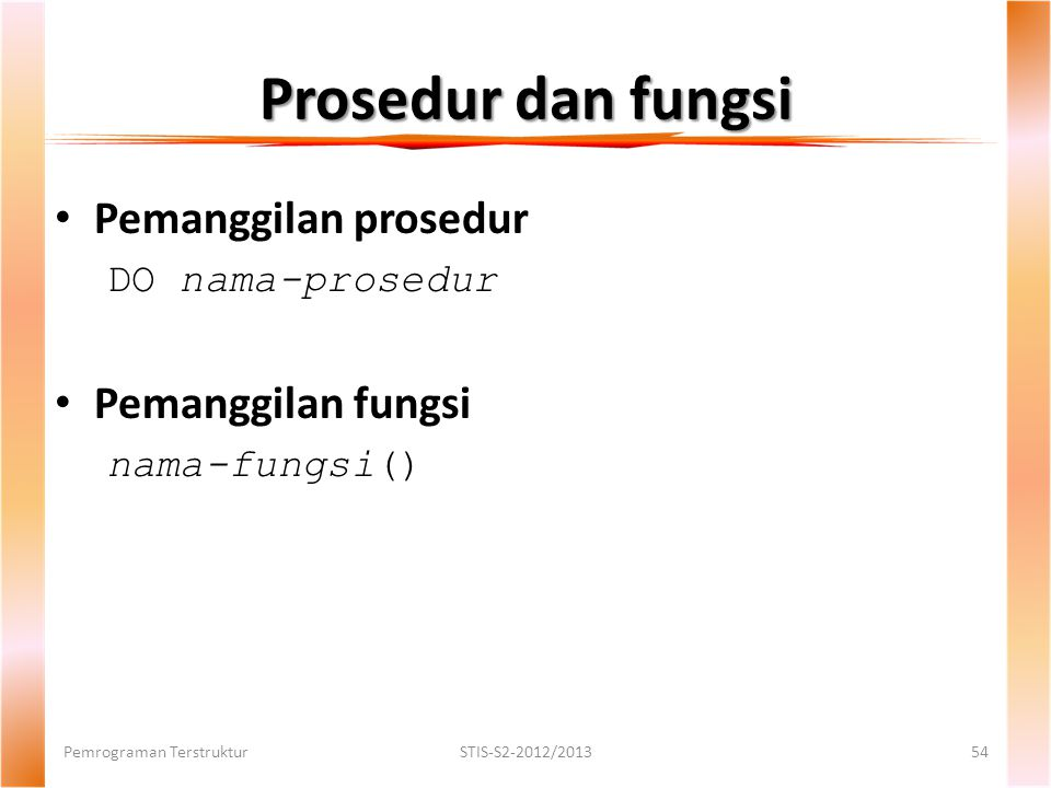 Prosedur dan fungsi Pemanggilan prosedur Pemanggilan fungsi
