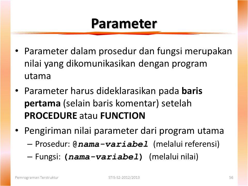 Parameter Parameter dalam prosedur dan fungsi merupakan nilai yang dikomunikasikan dengan program utama.