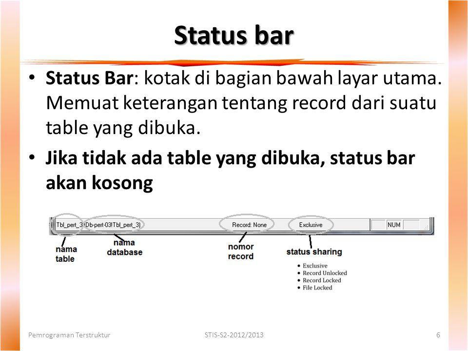 Status bar Status Bar: kotak di bagian bawah layar utama. Memuat keterangan tentang record dari suatu table yang dibuka.