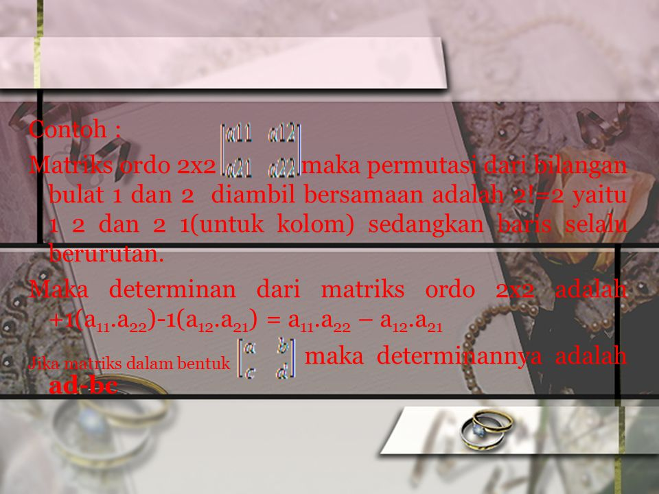 Jika matriks dalam bentuk maka determinannya adalah ad-bc