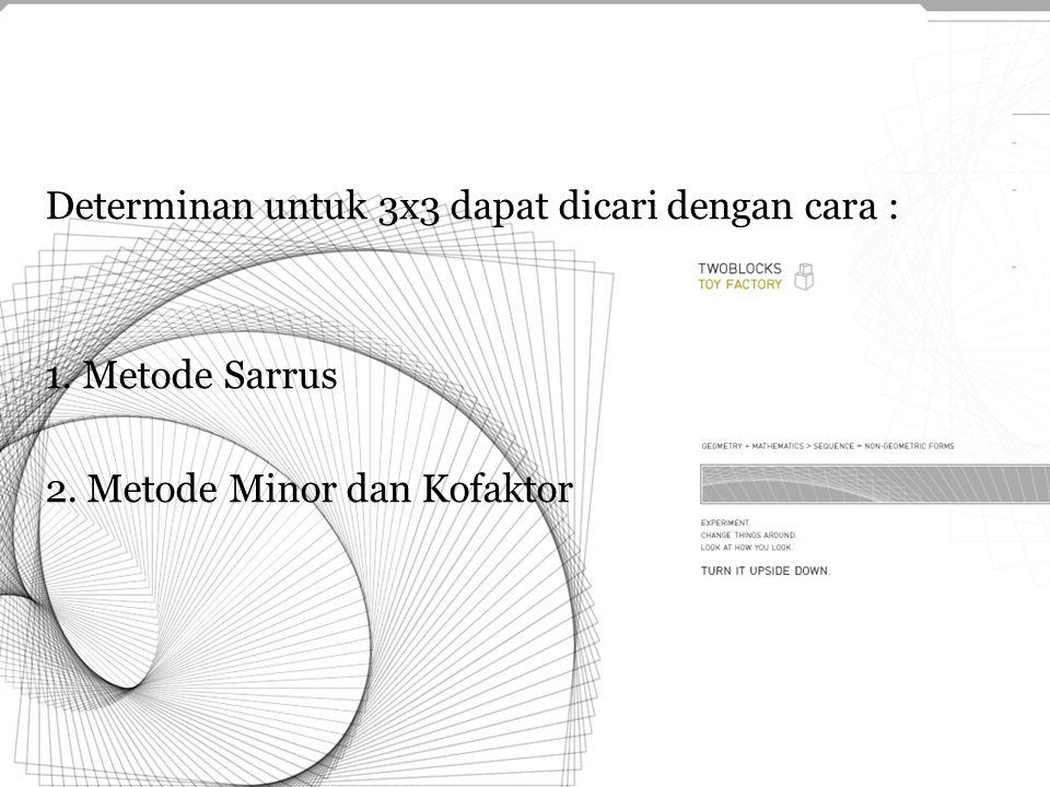 Determinan untuk 3x3 dapat dicari dengan cara : 1. Metode Sarrus 2