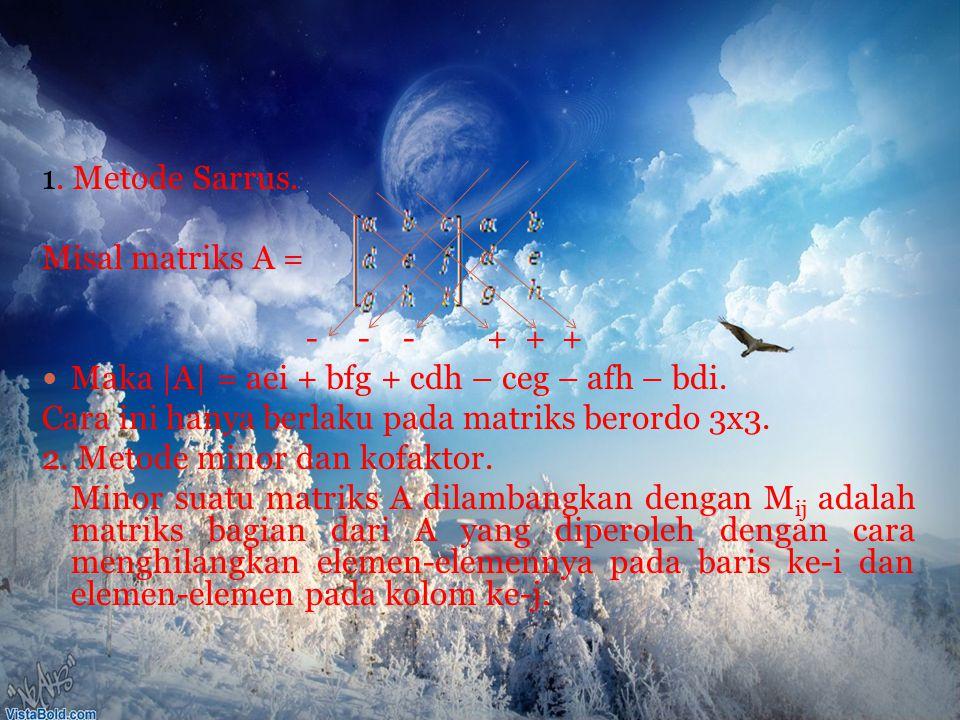 1. Metode Sarrus. Misal matriks A = - - - + + + Maka |A| = aei + bfg + cdh – ceg – afh – bdi.