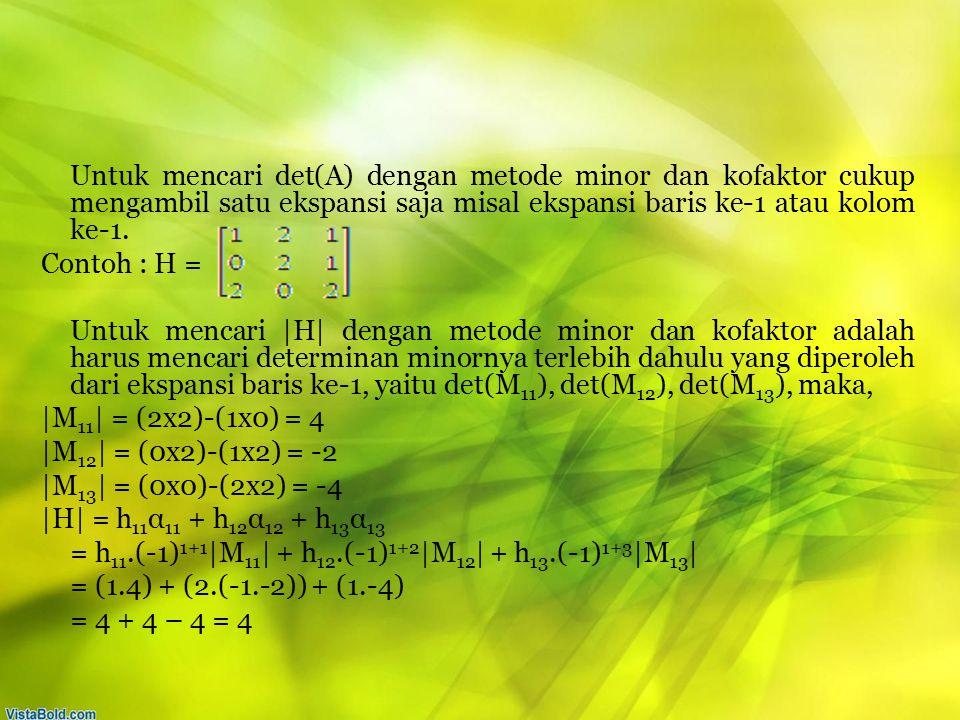 Untuk mencari det(A) dengan metode minor dan kofaktor cukup mengambil satu ekspansi saja misal ekspansi baris ke-1 atau kolom ke-1.