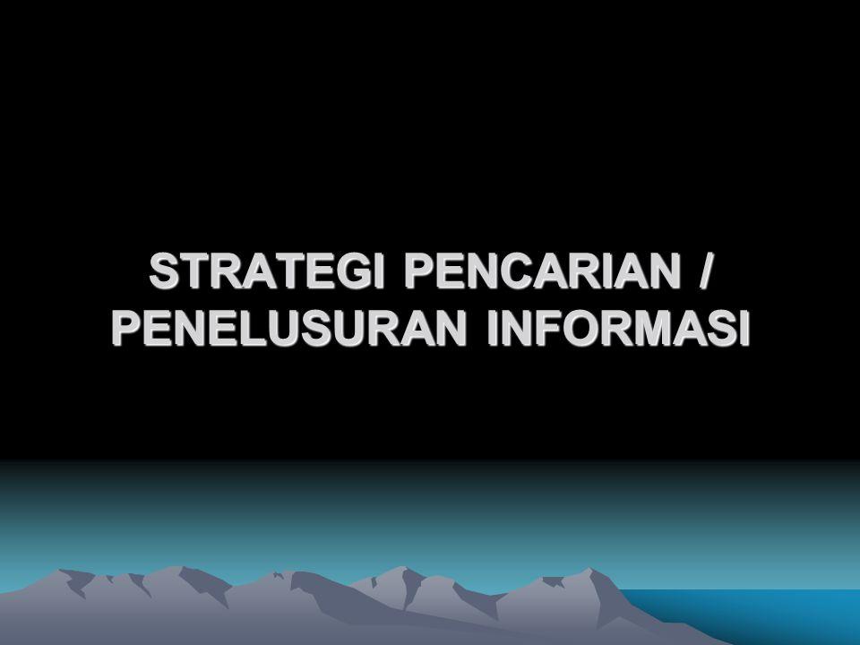STRATEGI PENCARIAN / PENELUSURAN INFORMASI