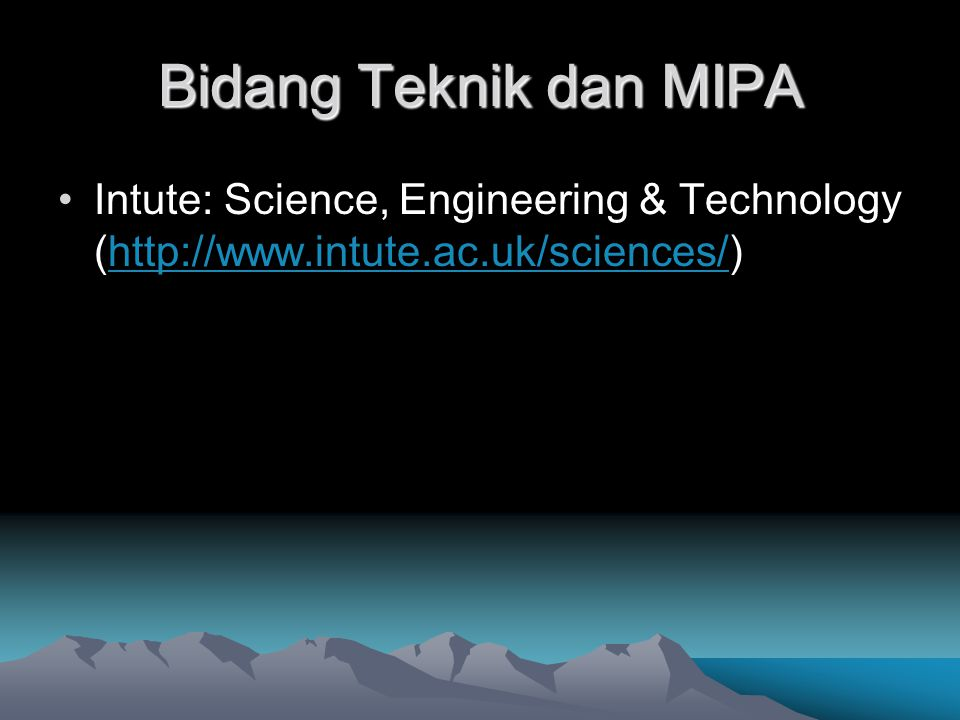Bidang Teknik dan MIPA Intute: Science, Engineering & Technology (http://www.intute.ac.uk/sciences/)