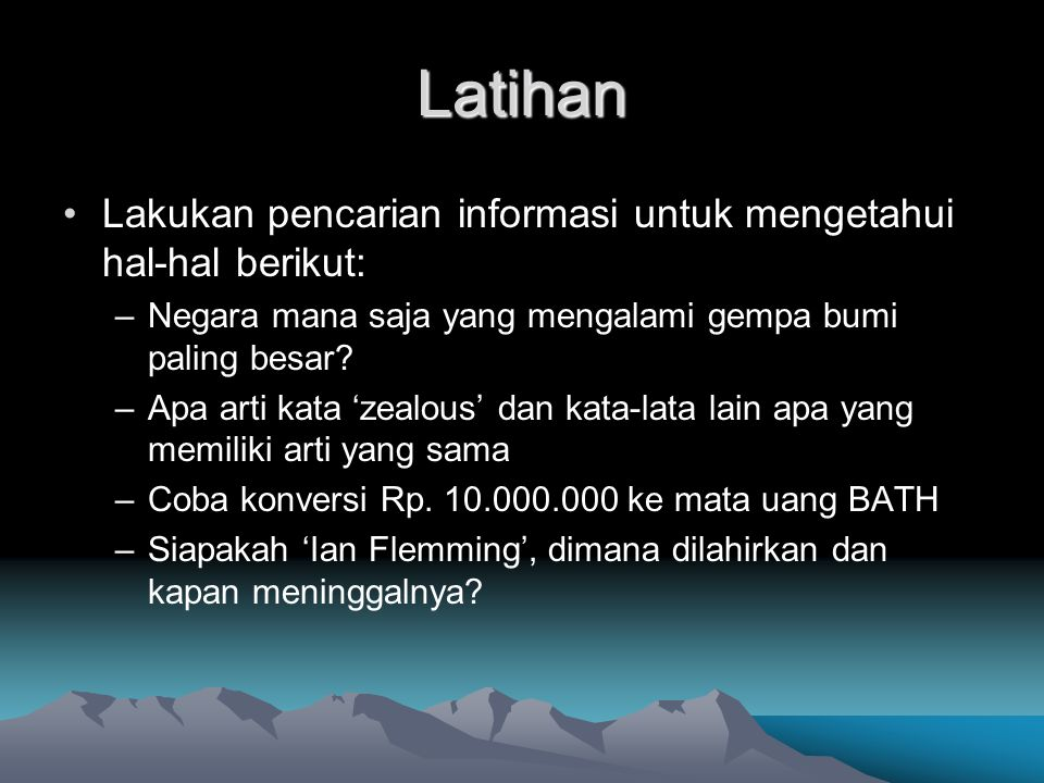 Latihan Lakukan pencarian informasi untuk mengetahui hal-hal berikut: