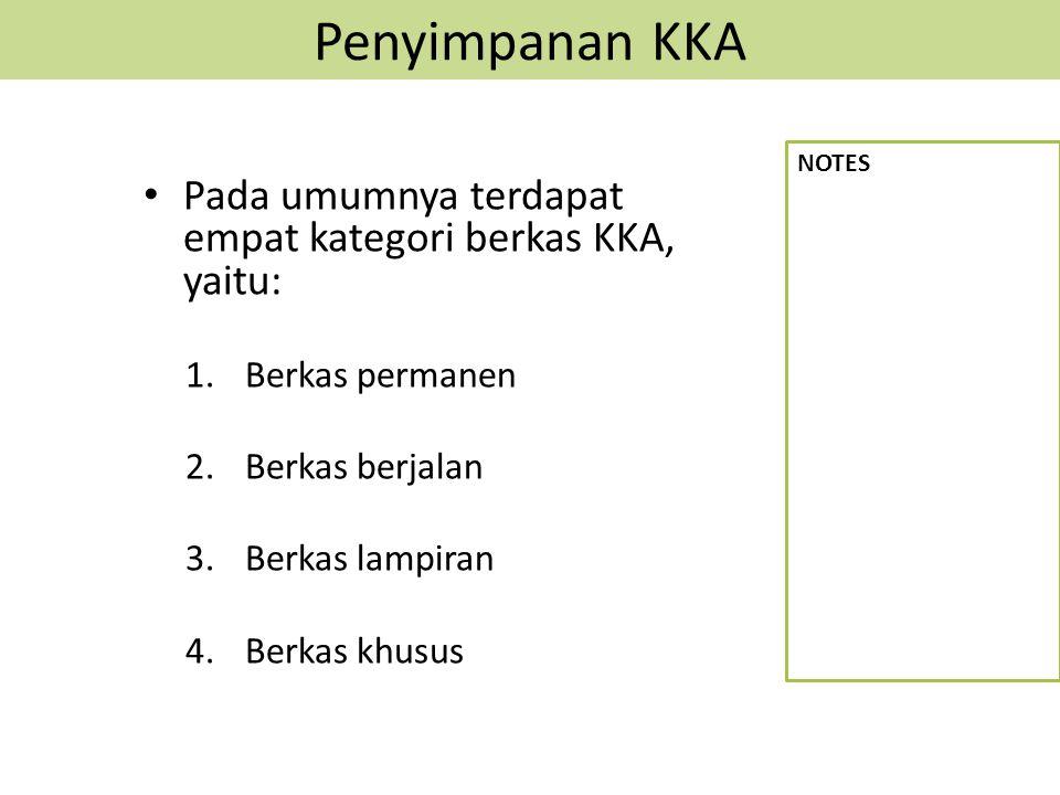 Penyimpanan KKA NOTES. Pada umumnya terdapat empat kategori berkas KKA, yaitu: Berkas permanen. Berkas berjalan.