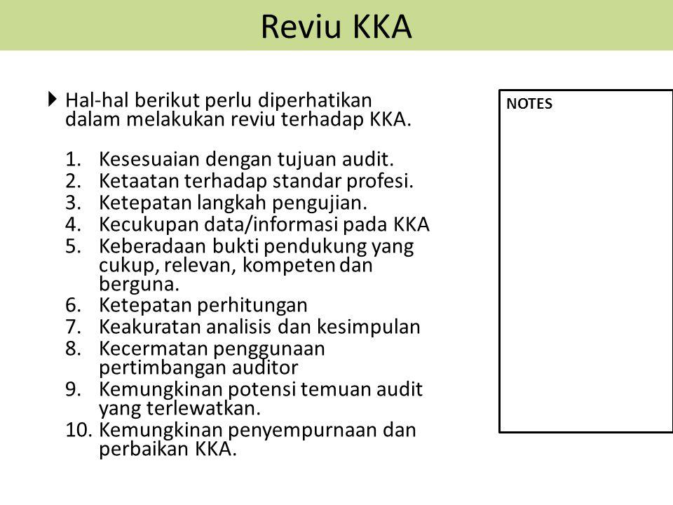 Reviu KKA Hal-hal berikut perlu diperhatikan dalam melakukan reviu terhadap KKA. Kesesuaian dengan tujuan audit.