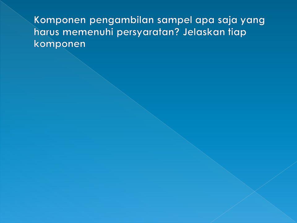 Komponen pengambilan sampel apa saja yang harus memenuhi persyaratan
