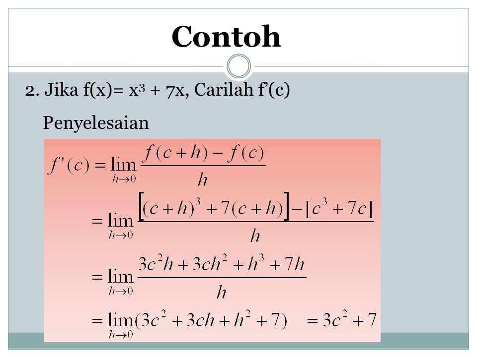 Contoh 2. Jika f(x)= x3 + 7x, Carilah f'(c) Penyelesaian