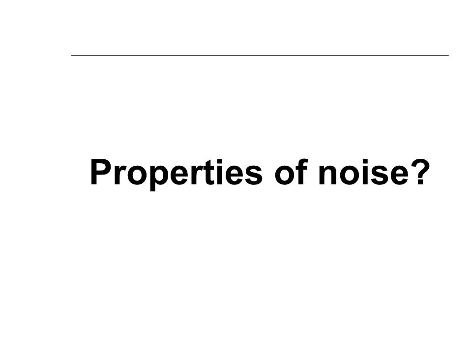Properties of noise