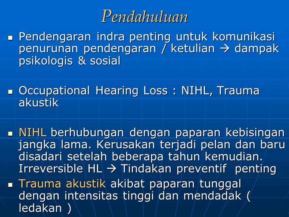 Pendahuluan Pendengaran indra penting untuk komunikasi penurunan pendengaran / ketulian  dampak psikologis & sosial.