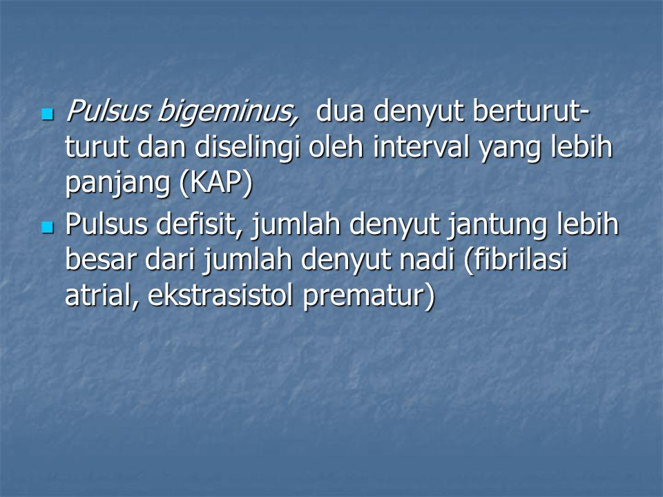 Pulsus bigeminus, dua denyut berturut-turut dan diselingi oleh interval yang lebih panjang (KAP)