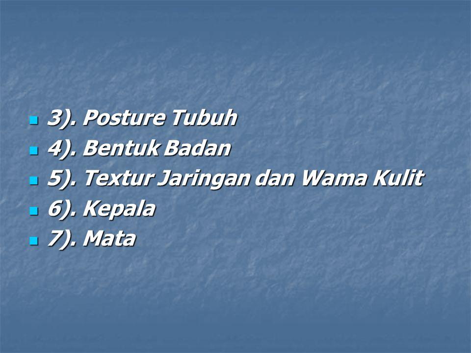 3). Posture Tubuh 4). Bentuk Badan 5). Textur Jaringan dan Wama Kulit 6). Kepala 7). Mata