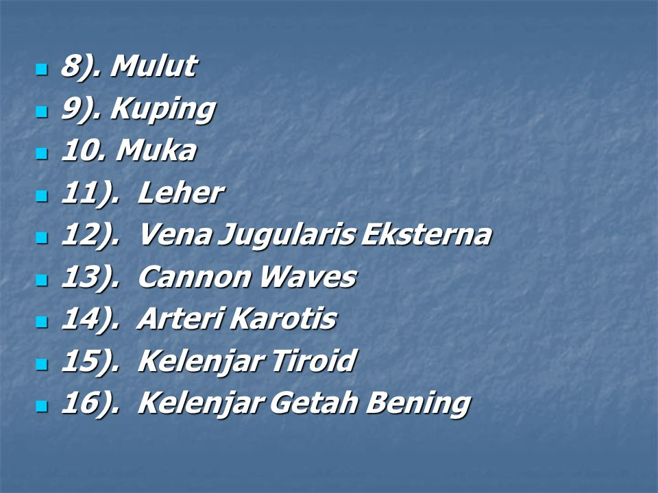 8). Mulut 9). Kuping. 10. Muka. 11). Leher. 12). Vena Jugularis Eksterna. 13). Cannon Waves.