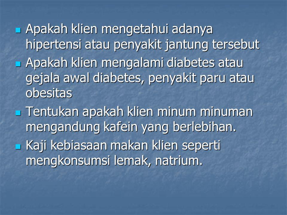 Apakah klien mengetahui adanya hipertensi atau penyakit jantung tersebut