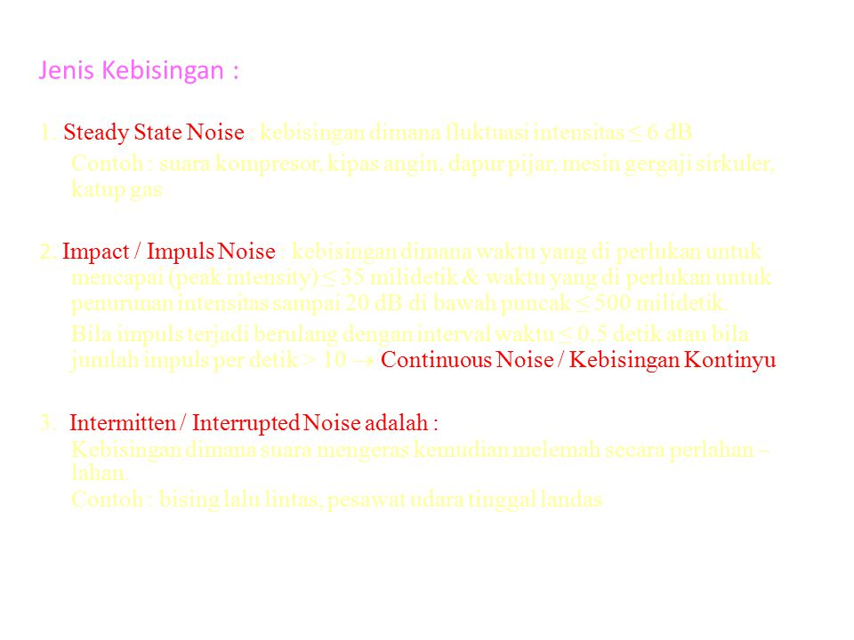 Jenis Kebisingan : 1. Steady State Noise : kebisingan dimana fluktuasi intensitas ≤ 6 dB.