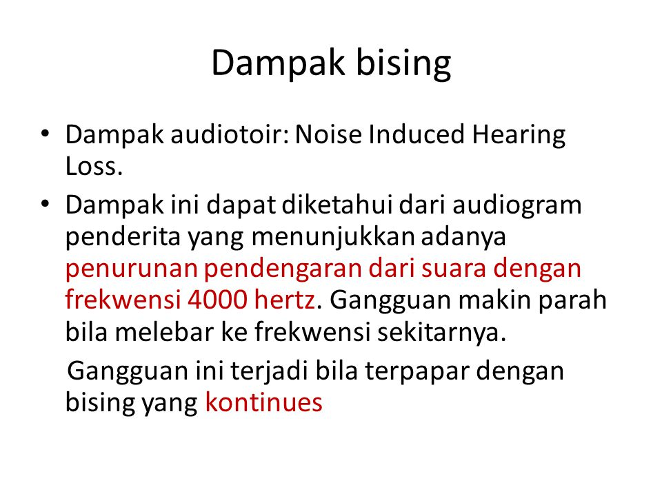 Dampak bising Dampak audiotoir: Noise Induced Hearing Loss.
