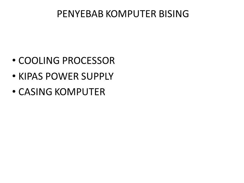 PENYEBAB KOMPUTER BISING
