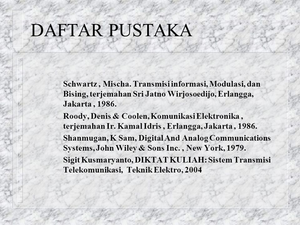 DAFTAR PUSTAKA Schwartz , Mischa. Transmisi informasi, Modulasi, dan Bising, terjemahan Sri Jatno Wirjosoedijo, Erlangga, Jakarta , 1986.