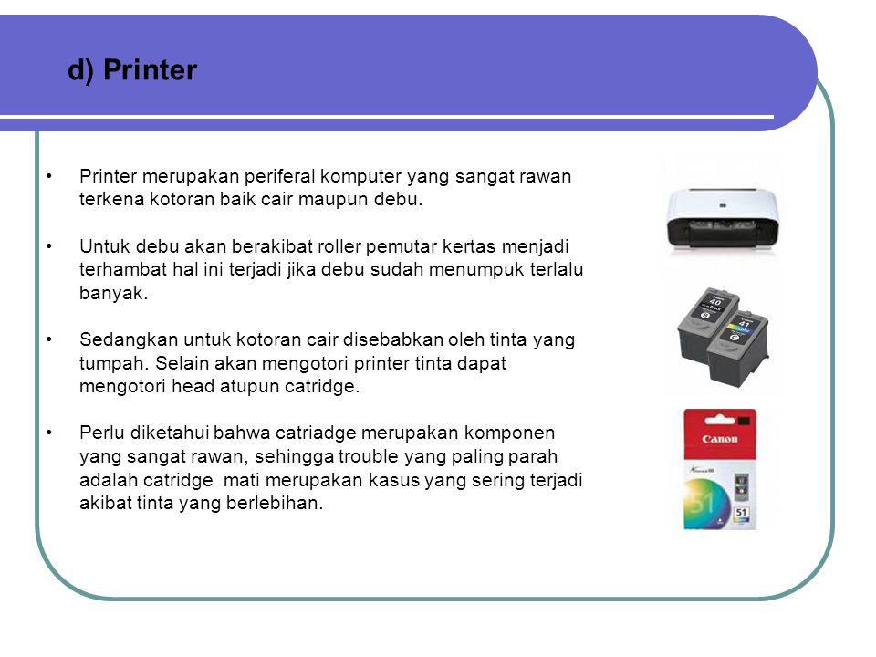d) Printer Printer merupakan periferal komputer yang sangat rawan terkena kotoran baik cair maupun debu.