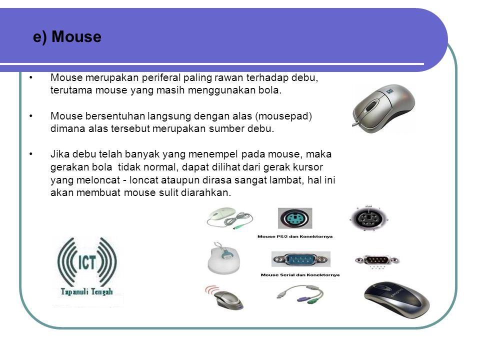 e) Mouse Mouse merupakan periferal paling rawan terhadap debu, terutama mouse yang masih menggunakan bola.
