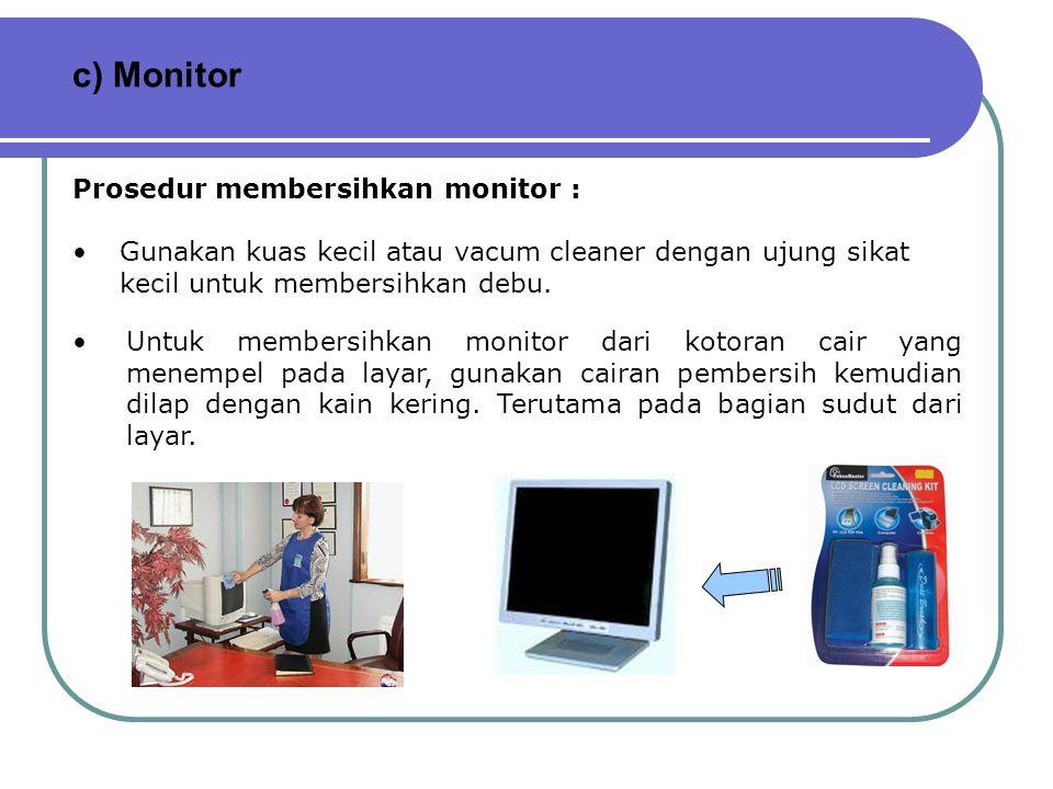 c) Monitor Prosedur membersihkan monitor :