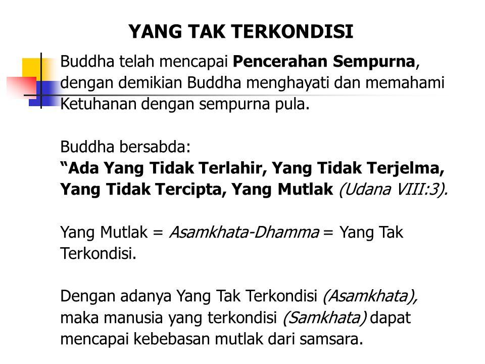 YANG TAK TERKONDISI Buddha telah mencapai Pencerahan Sempurna, dengan demikian Buddha menghayati dan memahami Ketuhanan dengan sempurna pula.