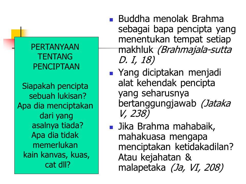 Buddha menolak Brahma sebagai bapa pencipta yang menentukan tempat setiap makhluk (Brahmajala-sutta D. I, 18)