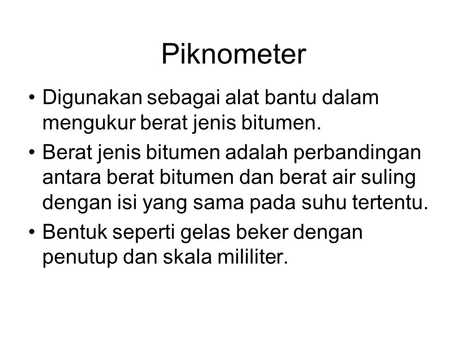 Piknometer Digunakan sebagai alat bantu dalam mengukur berat jenis bitumen.