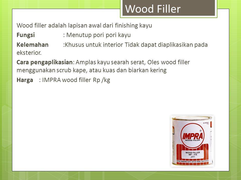 Wood Filler Wood filler adalah lapisan awal dari finishing kayu