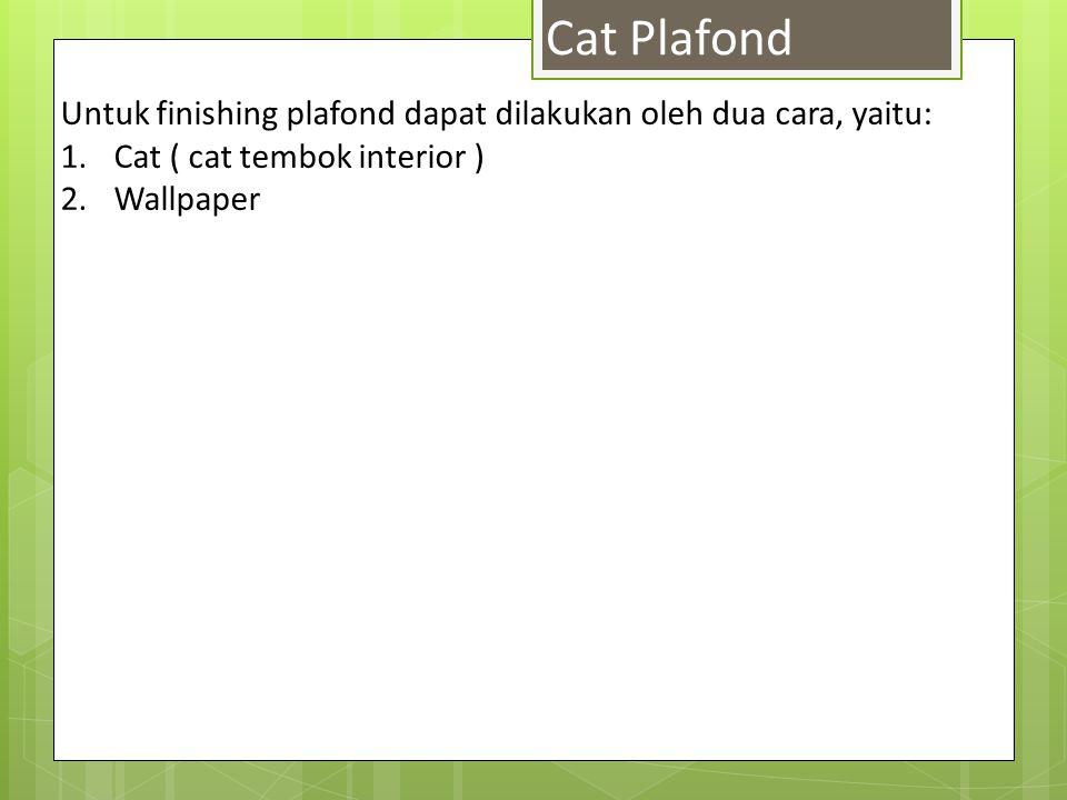 Cat Plafond Untuk finishing plafond dapat dilakukan oleh dua cara, yaitu: Cat ( cat tembok interior )